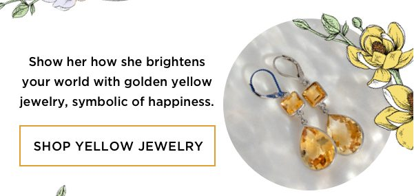 Show her how she brightens your world with golden yellow jewelry, symbolic of happiness.