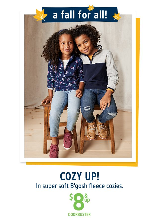 a fall for all! | COZY UP! | In super soft B'gosh fleece cozies. | $8 & up DOORBUSTER