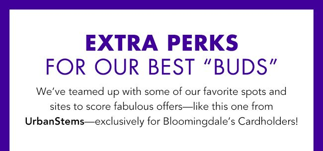 Extra Perks for our best buds!