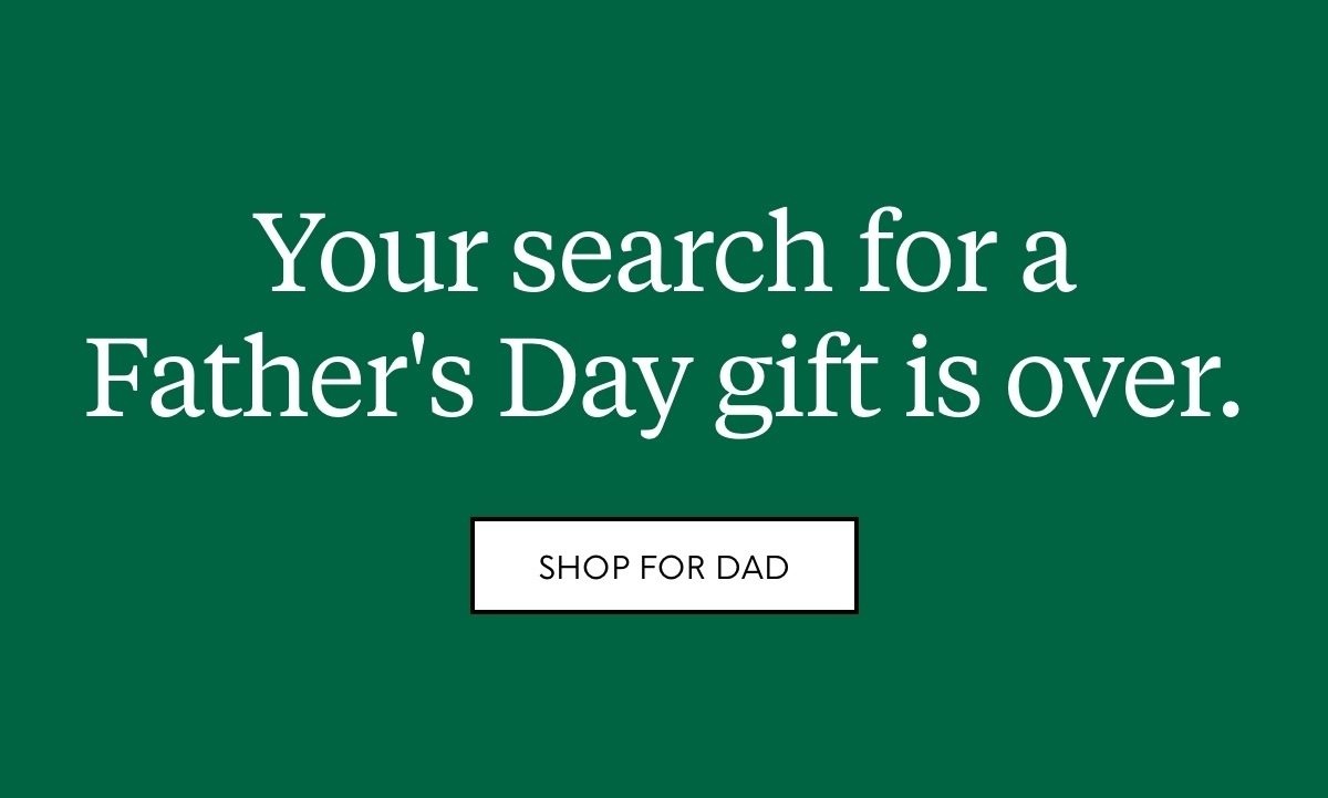 Your search for a Father's Day gift is over. Shop for Dad