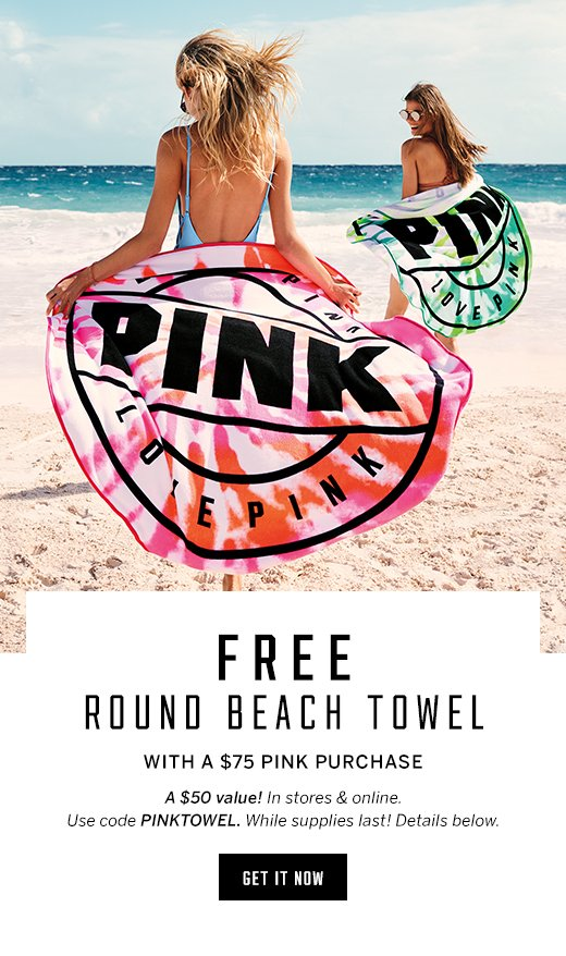 901c627b4d33 FREE PINK ROUND TOWEL WITH  75 PINK PURCHASE TO REDEEM OFFER IN-STORES   Offer valid February 16 through February 19