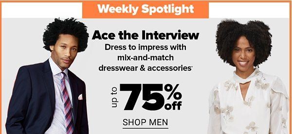 Weekly Spotlight - Ace the Interview: Dress to impress with mix-and-match dresswear & accessories. Up to 75% off. Shop Men.