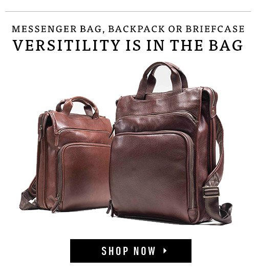 Messenger Bag, Backpack, or Briefcase. Versatility Is In The Bag. Shop Now ▸