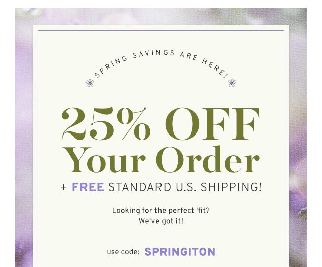 25% Off Your Order + FREE Standard U.S. Shipping!