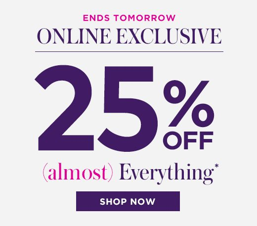 Online Exclusive ? 2 Days Only - 25% OFF (Almost) Everything - SHOP NOW