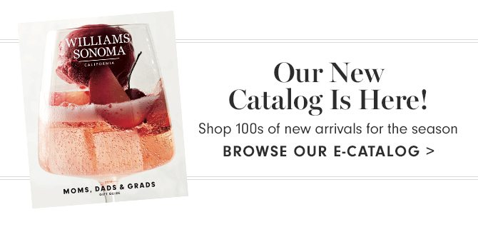 Our New Catalog Is Here! BROWSE OUR E-CATALOG