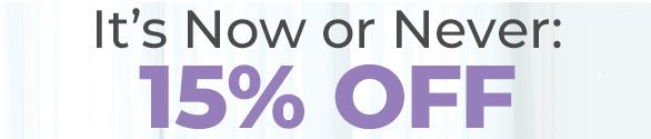 It's Now or Never: 15% OFF