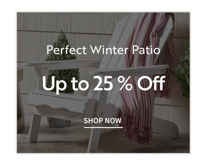 Perfect Winter Patio Up To 25% Off | Shop Now