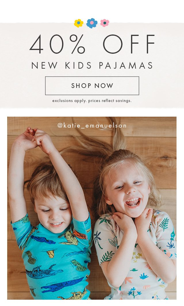 Shop forty percent off new kids pajamas now.
