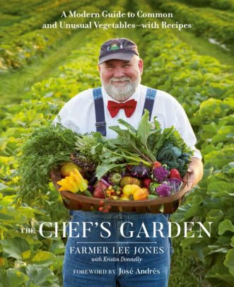 BOOK   The Chef's Garden: A Modern Guide to Common and Unusual Vegetables--with Recipes by FARMER LEE JONES, Kristin Donnelly (Editor), Jose Andres (Foreword by)
