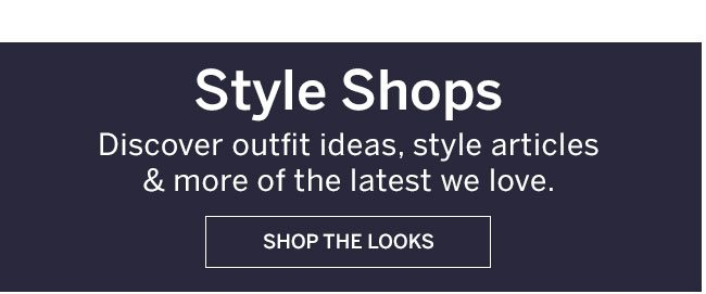 Style Shops. Discover outfit ideas, style articles & more of the latest we love.