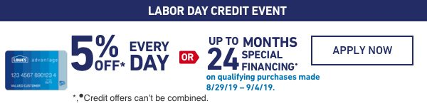 LABOR DAY EVENT. 5 PERCENT OFF EVERY DAY OR UP TO 24 MONTHS SPECIAL FINANCING. 8/29/19 to 9/4/19.