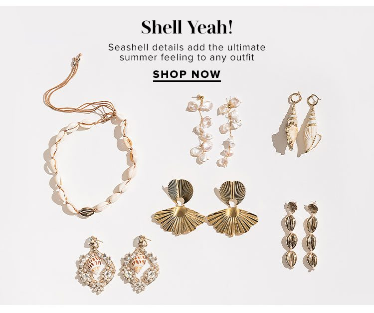 Shell Yeah! Seashell details add the ultimate summer feeling to any outfit. Shop Now.