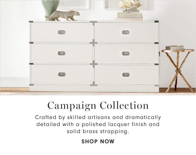 Campaign Collection - Crafted by skilled artisans and dramatically detailed with a polished lacquer finish and solid brass strapping. - SHOP NOW