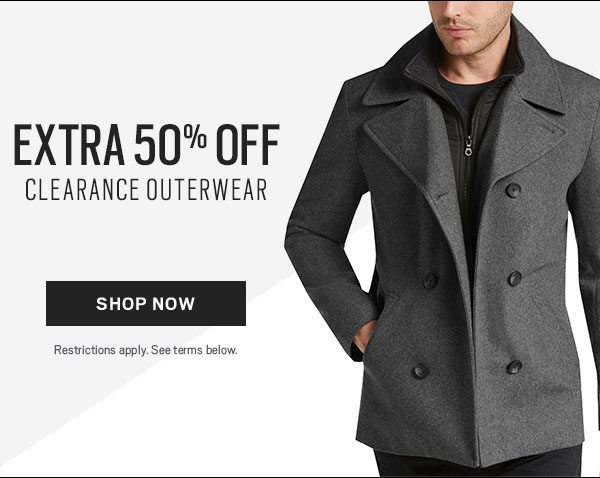 EXTRA 50% OFF CLEARANCE OUTERWEAR. SHOP NOW. Restrictions apply.