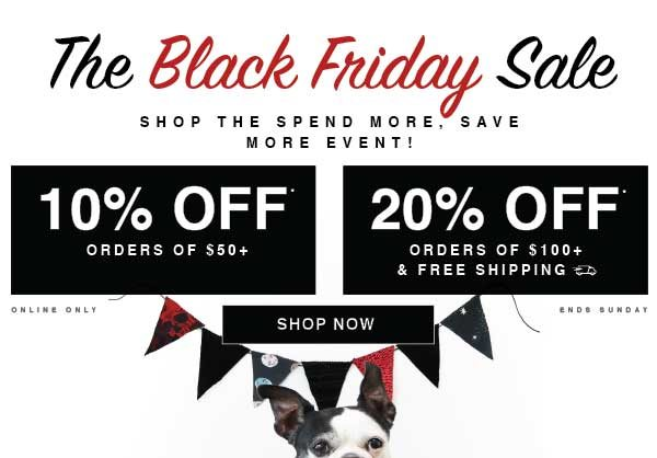 Shop the Black Friday Event: 10% off orders 50+ or 20% off orders $100+ and FREE SHIPPING