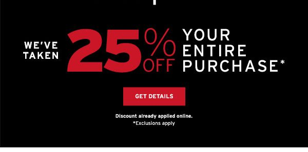 We've taken 25% OFF Your Entire Purchase * Click to Get Details