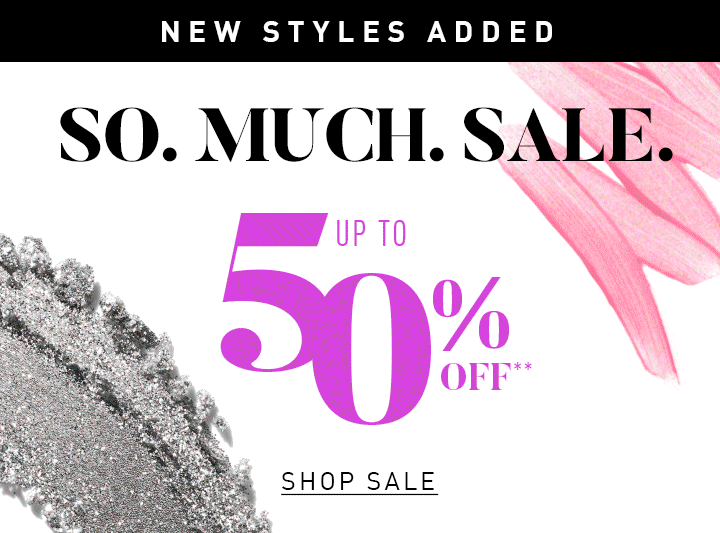 NEW STYLES ADDED SO. MUCH. SALE. UP TO 50% OFF** SHOP SALE