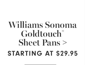 Williams Sonoma Goldtouch® Sheet Pans - STARTING AT $29.95