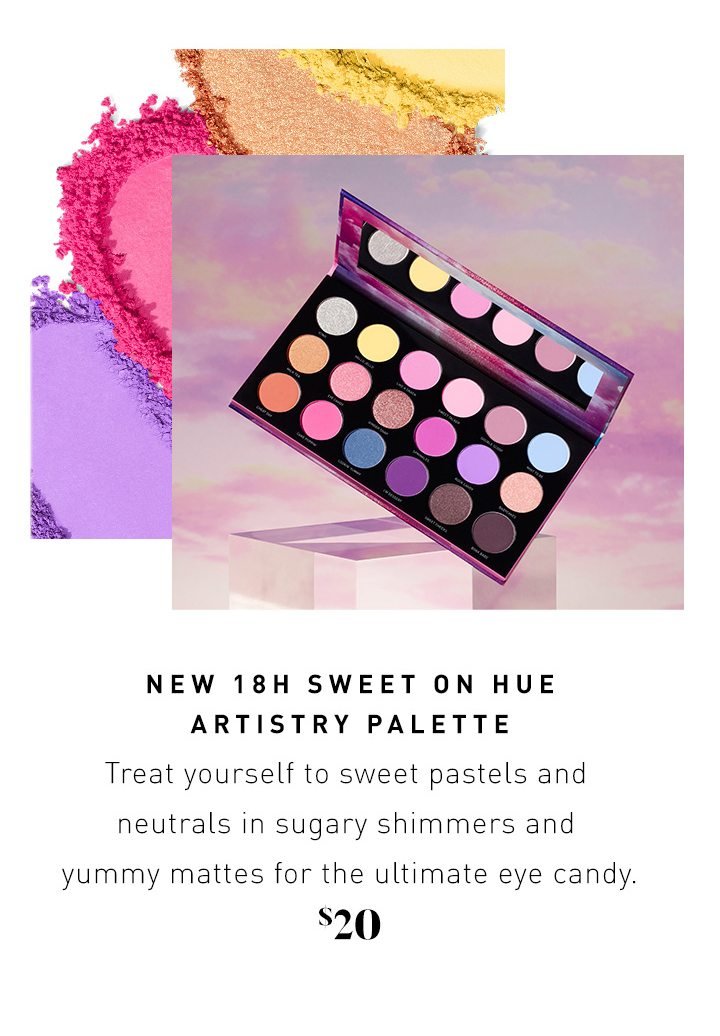 NEW 18H SWEET ON HUE ARTISTRY PALETTE Treat yourself to sweet pastels and neutrals in sugary shimmers and yummy mattes for the ultimate eye candy. $20