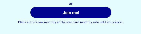 or | Join me! | Plans auto-renew monthly at the standard monthly rate until you cancel.