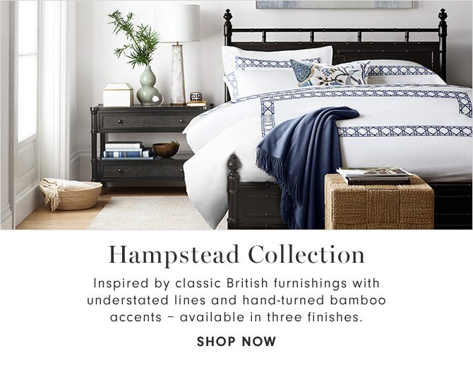 Hampstead Collection - Inspired by classic British furnishings with understated lines and hand-turned bamboo accents – available in three finishes. - SHOP NOW