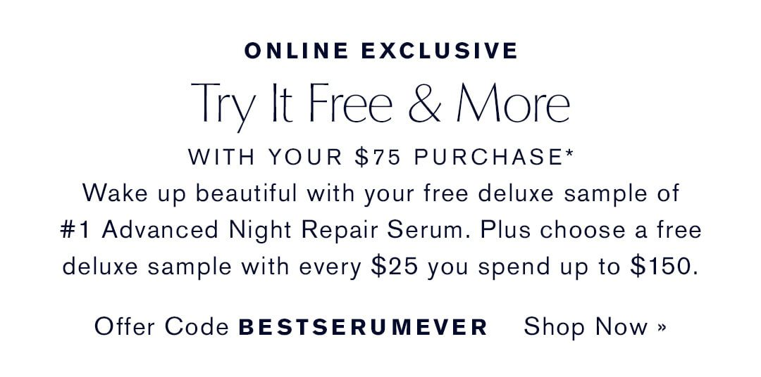 ONLINE EXCLUSIVE | Try It Free & More with your $75 purchase | Offer Code BESTSERUMEVER