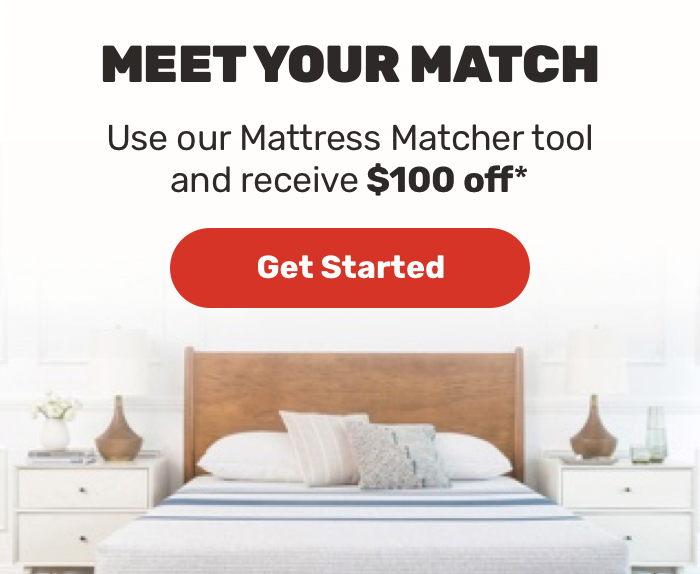 Use our Mattress Matcher toll and receive $100 off*