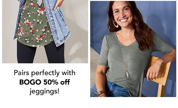 Pairs perfectly with BOGO 50% OFF jeggings!