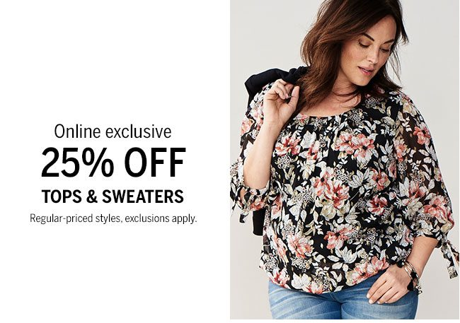 Online exclusive 25% Off tops & sweaters. Regular-priced styles, exclusions apply.
