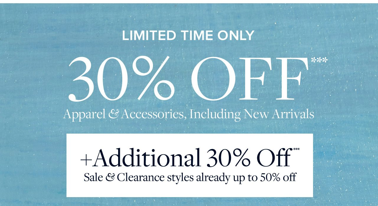 Limited Time Only 30% Off Apparel and Accessories, Including New Arrivals +Additional 30% Off Sale and Clearance styles already up to 50% off
