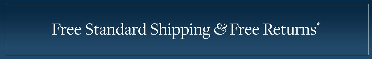 Free Standard Shipping & Free Returns*