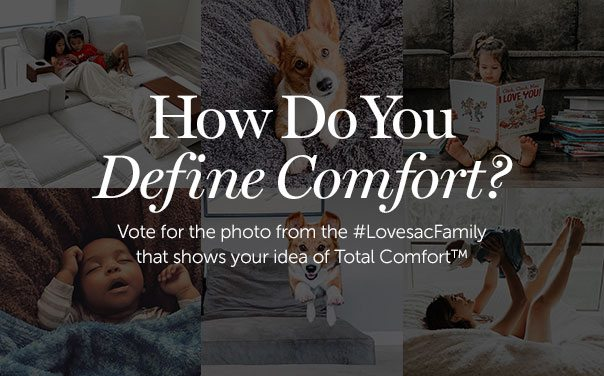 How Do You Define Comfort? Vote for the photo from the #LovesacFamily that shows your idea of Total Comfort.