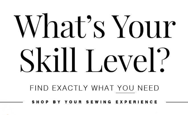 What's Your Skill Level? FInd the fabrics you need based on ease of use!