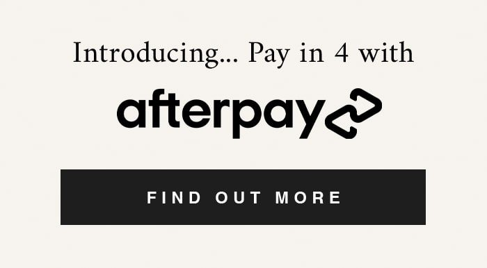 Introducing... Pay in 4 with Afterpay FIND OUT MORE