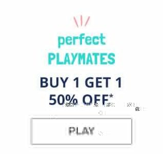 Perfect playmates   Buy 1 get 1 50% off*   Play