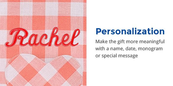 Personalization - Make the gift more meaningful with a name, date, monogram or special message