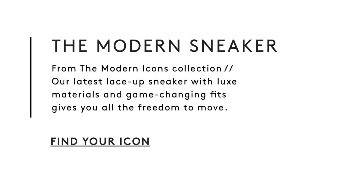 The Modern Sneaker: From the Modern Icons collection // Our latest lace-up sneaker with luxe materials and game-changing fits gives you all the freedom to move. Find Your Icon