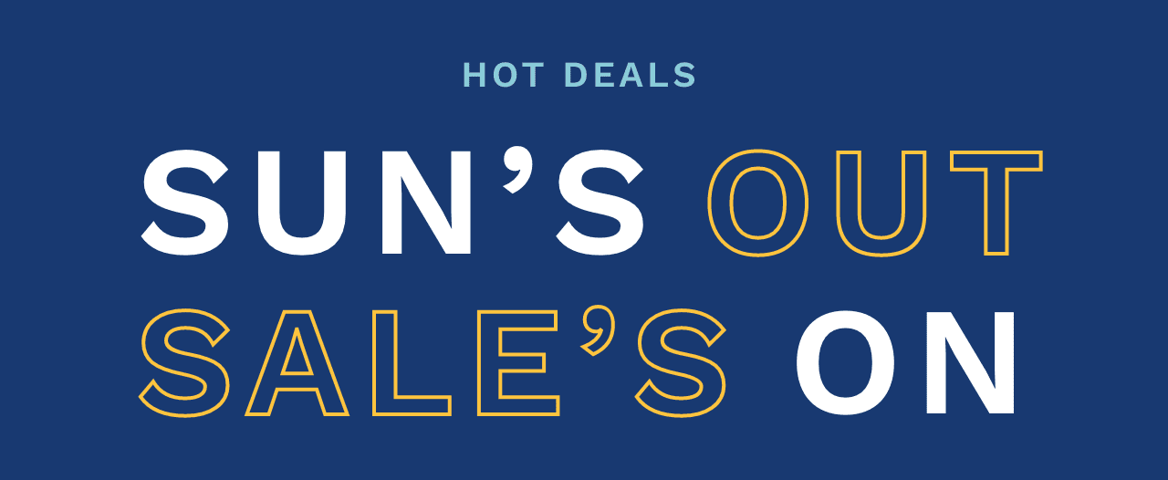 Hot Deals, Sun's Out Sale's On