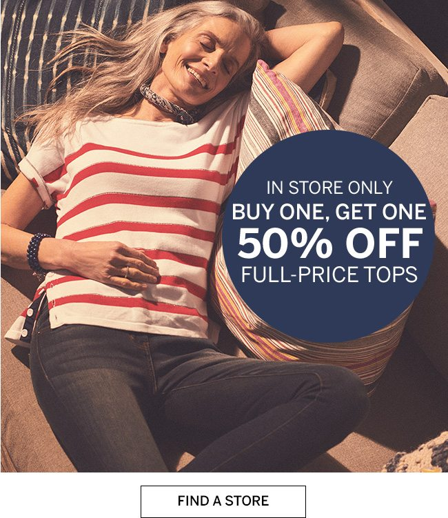 IN STORE ONLY BUY ONE, GET ONE 50% OFF FULL-PRICE TOPS