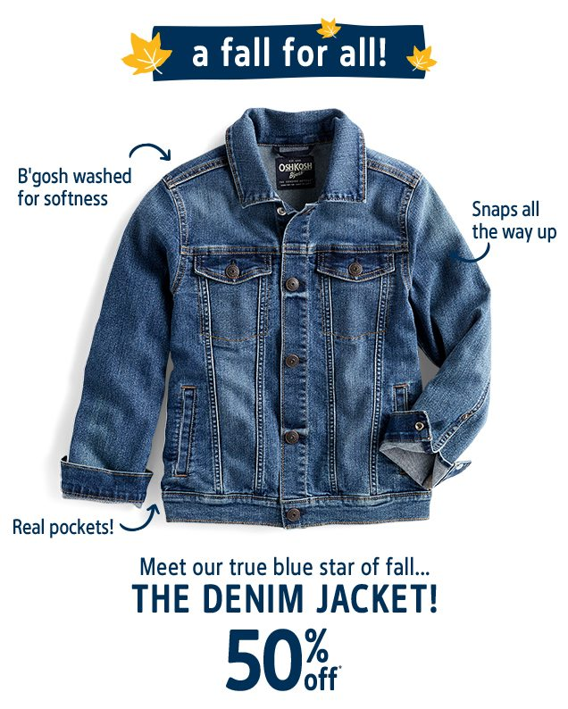 a fall for all! | B'gosh washed for softness | Snaps all the way up | Real pockets! | Meet our true blue star of fall... | THE DENIM JACKET! 50% off*