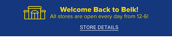 Welcome back to Belk. All stores are open every day from twelve to six.
