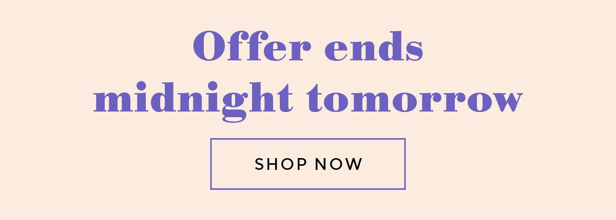 Offer ends midnight tomorrow