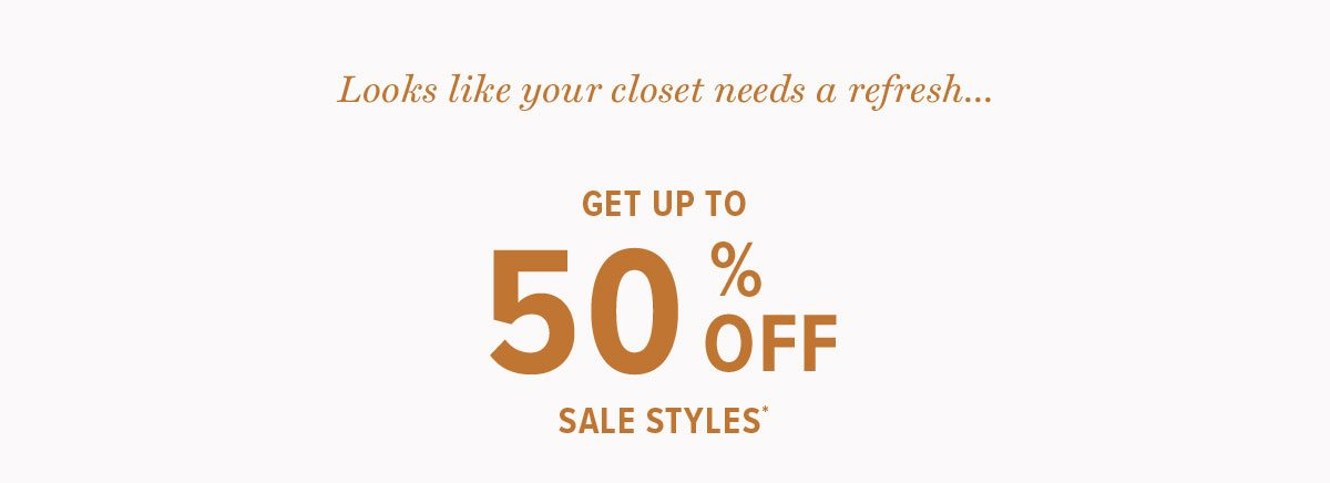 Up to 50% off sale styles!**