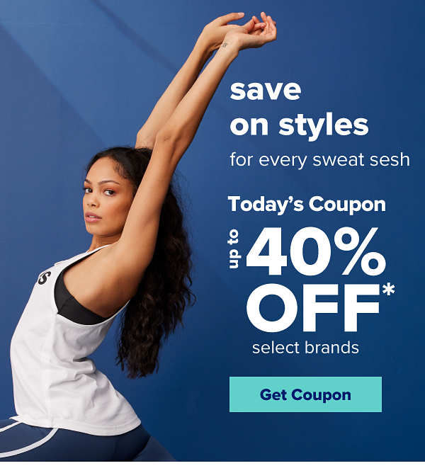 Save on styles for every sweat sesh. Today's Coupon - Up to 40% off select brands. Get Coupon.
