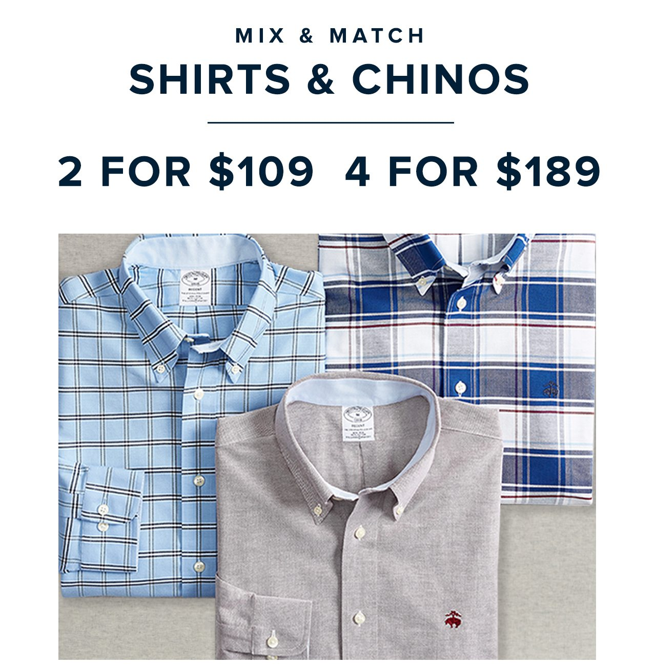 Mix and Match Shirts and Chinos 2 For $109 4 For $189