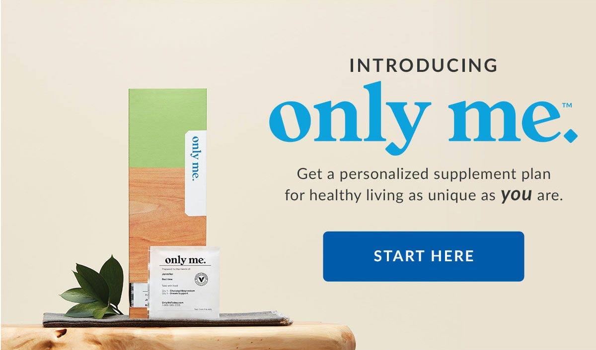 INTRODUCING only me. | Get a personalized supplement plan for healthy living as unique as you are. | START HERE