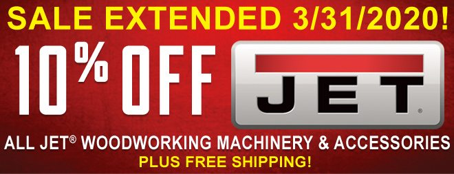 10% Off All Jet Woodworking Machinery & Accessories Extended through 3/31!
