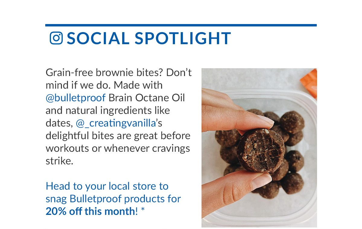 SOCIAL SPOTLIGHT | Grain-free brownie bites? Don't mind if we do. Made with @bulletproof Brain Octane Oil and natural ingredients like dates, @_creatingvanilla's delightful bites are great before workouts or whenever cravings strike. | Head to your local store to snag Bulletproof products for 20% off this month! *