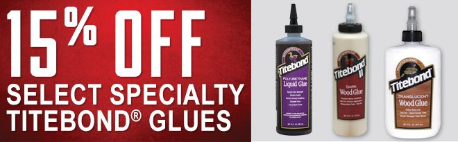 15% Off Select Specialty Titebond Glues
